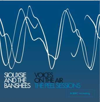 Siouxsie & The Banshees - Voices On The Air (The Peel Sessions) (2006)