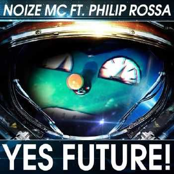 Noize MC feat. Philip Rossa - Yes Future! (Rmx vers.) (2014)