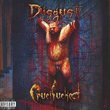 Disgust - Crucifucked (2008)