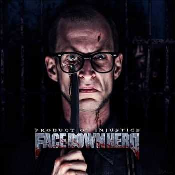 Face Down Hero - Product Of Injustice (2014)