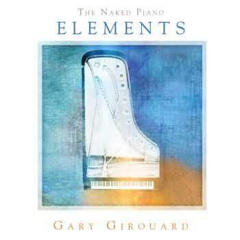 Gary Girouard - The Naked Piano Elements (2014)