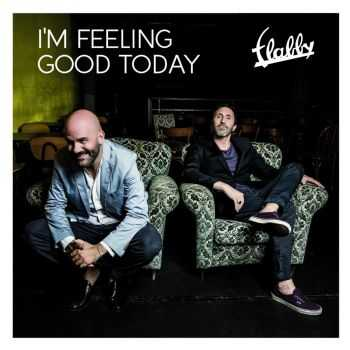 Flabby - I'm Feeling Good Today (2014) HQ