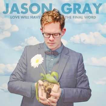 Jason Gray - Love Will Have The Final Word (2014)