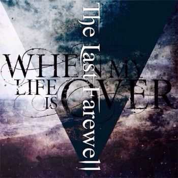 When My Life Is Over - The Last Farewell (2014)