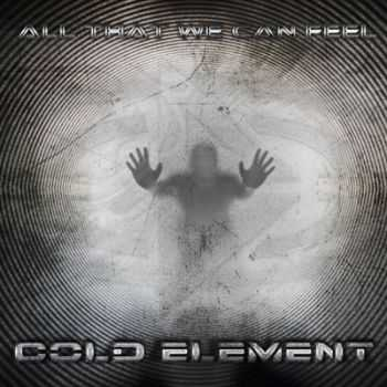 Cold Element - All That We Can Feel (2014)