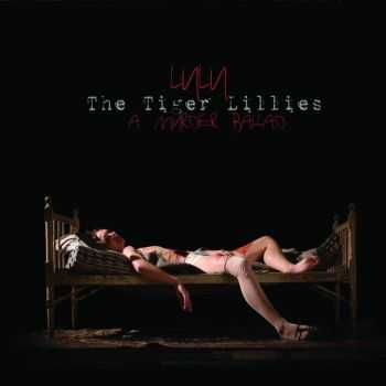 The Tiger Lillies - Lulu: A Murder Ballad (2014)