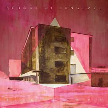 School Of Language – Old Fears (2014)