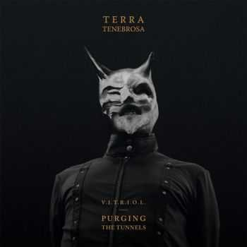 Terra Tenebrosa - V​.​I​.​T​.​R​.​I​.​O​.​L. Purging The Tunnels (EP) (2014)