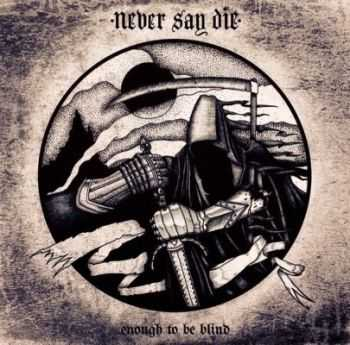 Never Say Die - Enough To Be Blind [EP] (2014)