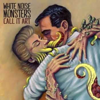 White Noise Monsters - Call It Art (2014)