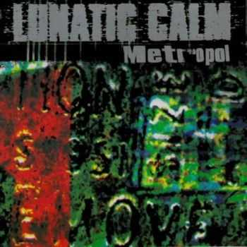 Lunatic Calm - Metropol (1997)