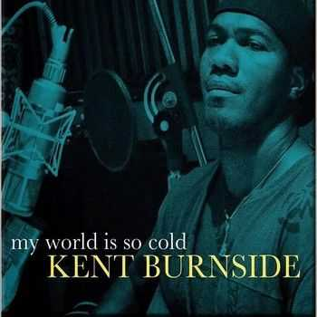 Kent Burnside - My World Is So Cold 2014
