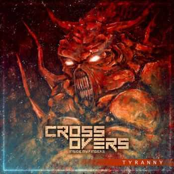 Crossovers Inside My Fingers - Tyranny (single) (2014)
