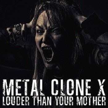 Metal Clone X - Louder Than Your Mother (2014)