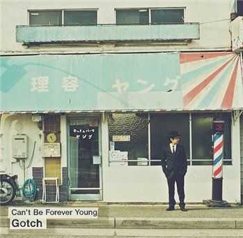 Gotch - Can't Be Forever Young (2014)