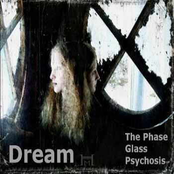The Phase Glass Psychosis - Dream (2014)