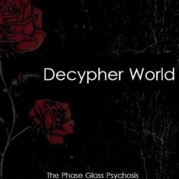 The Phase Glass Psychosis - Decypher World (2013)
