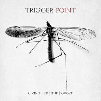 Trigger Point - Giving Up The Ghost (2014)