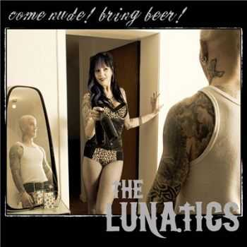 The Lunatics - Come Nude!! Bring Beer!!! (2014)