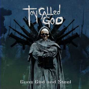 Toy Called God - Guns God And Steel (2014)