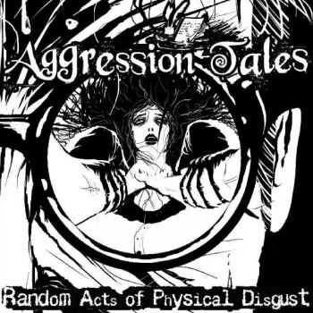 Aggression Tales - Random Acts of Physical Disgust (2011)