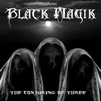 Black Magik - The Conjuring Of Three (2014)