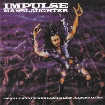 Impulse Manslaughter - Logical End/He Who Laughs Last... Laughs Alone (1987) LOSSLESS+MP3