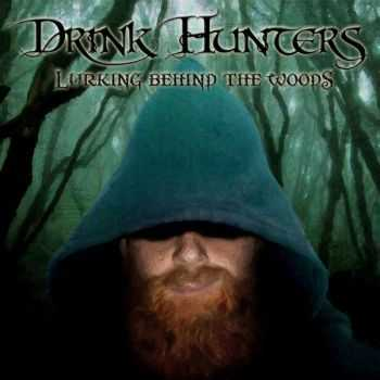 Drink Hunters - Lurking Behind The Woods (2014)