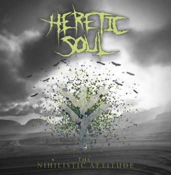 Heretic Soul ‎ - The Nihilistic Attitude (2013) [LOSSLESS]