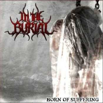 In The Burial - Born Of Suffering (2013) [LOSSLESS]
