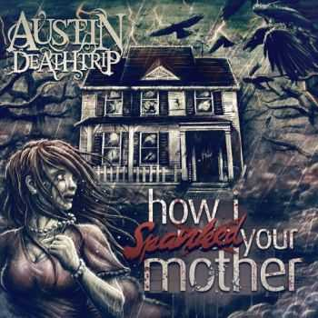 Austin Deathrip - How I Spanked Your Mother (2014)