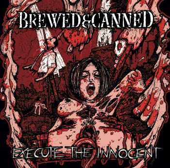 Brewed & Canned - Execute The Innocent (2014)