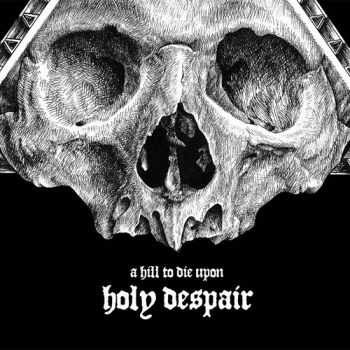 A Hill To Die Upon - Holy Despair (2014)