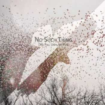 No Such Thing - We Fall Until We Fly (2014)