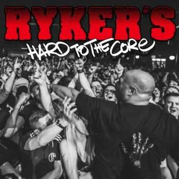 Ryker's - Hard to the Core (2014)