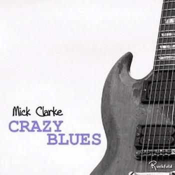 Mick Clarke - Crazy Blues 2014