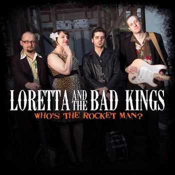 Loretta & The Bad Kings - Who's The Rocket Man 2014