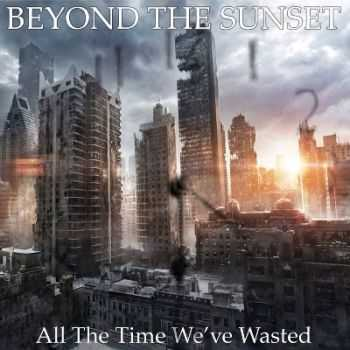 Beyond The Sunset - All The Time We've Wasted [EP] (2014)