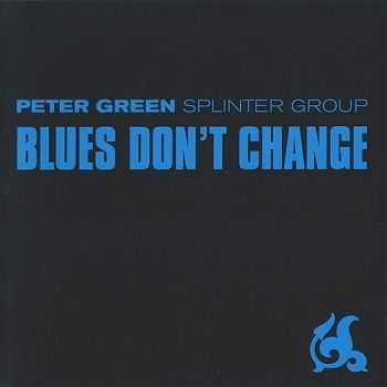 Peter Green Splinter Group - Blues Don't Change (2001)