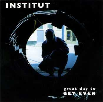 Institut - Great Day To Get Even (2000)