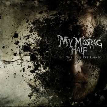 My Missing Half - The Lives I've Ruined (2014)