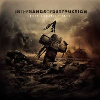 In The Hands Of Destruction - When Humanity Ends (2014)