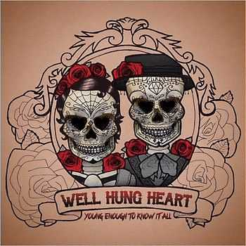 Well Hung Heart - Young Enough To Know It All (2014)