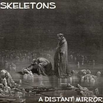 Skeletons - A Distant Mirror (2014)