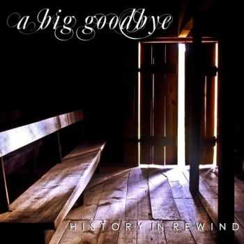 A Big Goodbye - History In Rewind (2014)