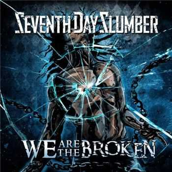 Seventh Day Slumber - We Are The Broken (2014)