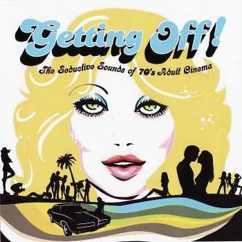 VA - Getting Off!: The Seductive Sounds Of 70's Adult Cinema (2007) FLAC