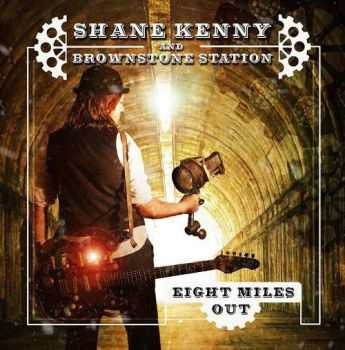 Shane Kenny And Brownstone Station - Eight Miles Out (2014)