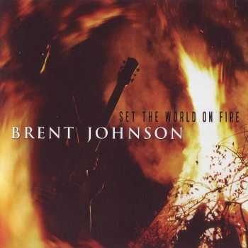 Brent Johnson - Set The World On Fire (2014) FLAC