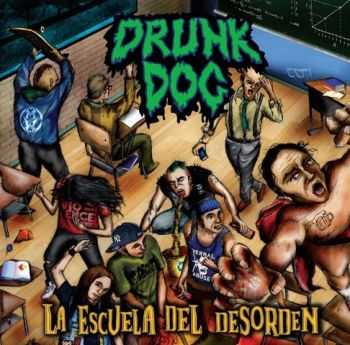 Drunk Dog - La Escuela Del Desorden (2012)